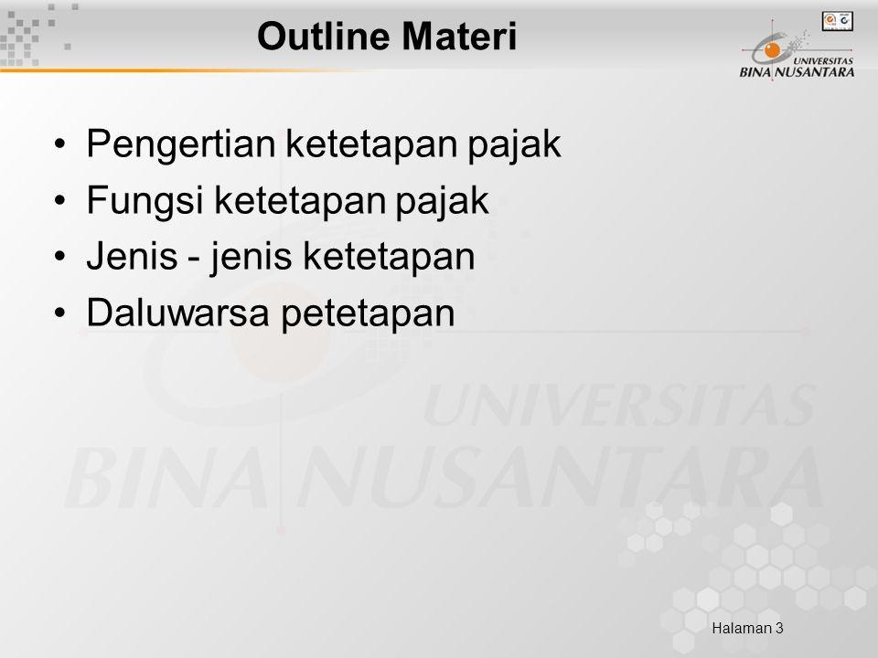 Halaman 3 Outline Materi Pengertian ketetapan pajak Fungsi ketetapan pajak Jenis - jenis ketetapan Daluwarsa petetapan