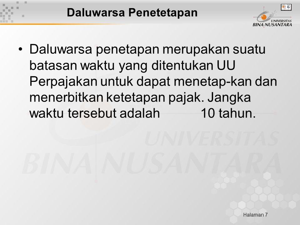 Halaman 7 Daluwarsa Penetetapan Daluwarsa penetapan merupakan suatu batasan waktu yang ditentukan UU Perpajakan untuk dapat menetap-kan dan menerbitkan ketetapan pajak.