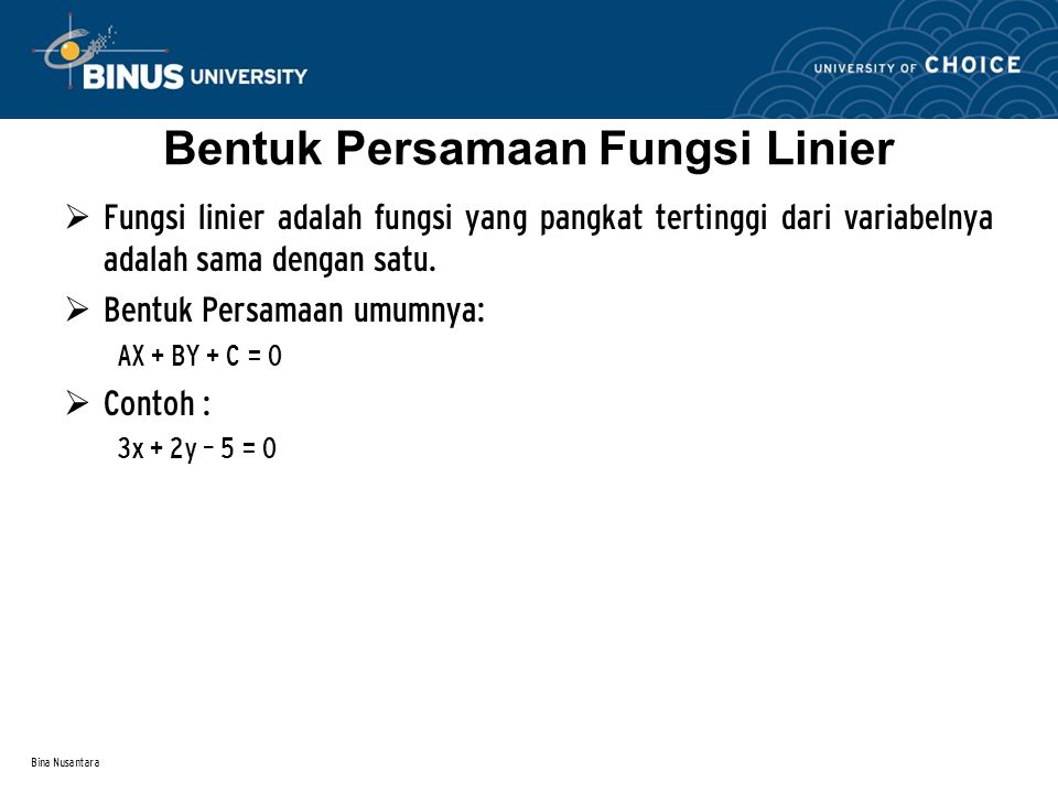 Bina Nusantara Bentuk Persamaan Fungsi Linier  Fungsi linier adalah fungsi yang pangkat tertinggi dari variabelnya adalah sama dengan satu.  Bentuk