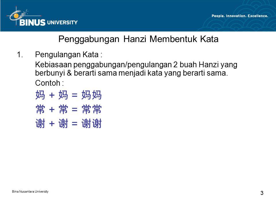 Bina Nusantara University 3 Penggabungan Hanzi Membentuk Kata 1.Pengulangan Kata : Kebiasaan penggabungan/pengulangan 2 buah Hanzi yang berbunyi & ber