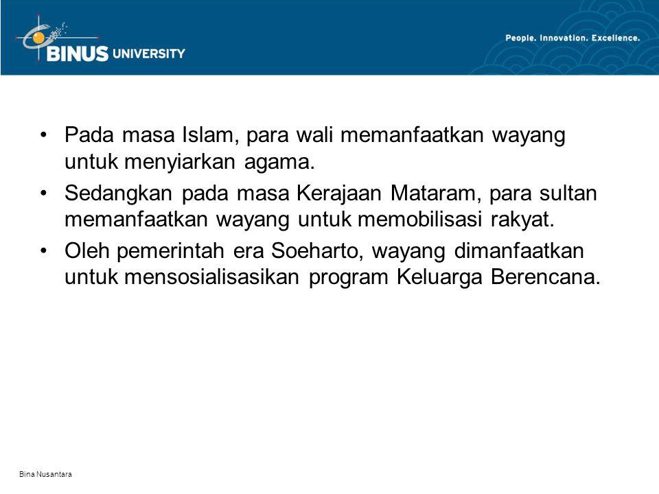 Bina Nusantara Pada masa Islam, para wali memanfaatkan wayang untuk menyiarkan agama. Sedangkan pada masa Kerajaan Mataram, para sultan memanfaatkan w