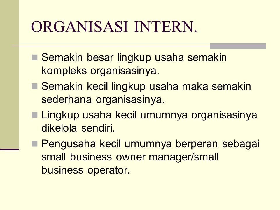 ORGANISASI INTERN. Semakin besar lingkup usaha semakin kompleks organisasinya. Semakin kecil lingkup usaha maka semakin sederhana organisasinya. Lingk