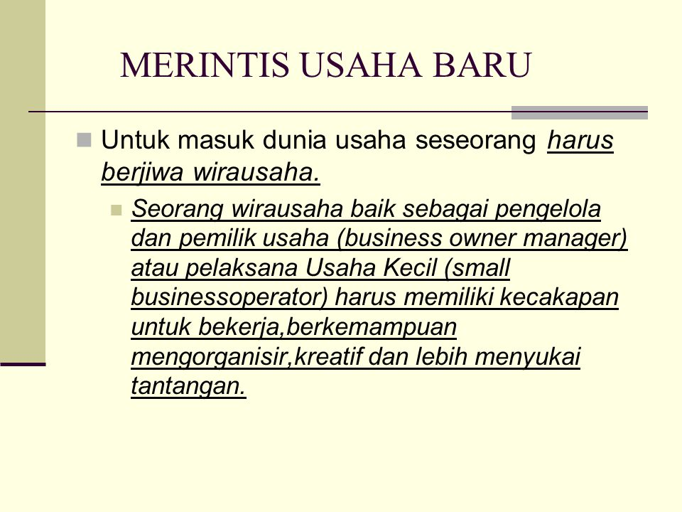 MERINTIS USAHA BARU Untuk masuk dunia usaha seseorang harus berjiwa wirausaha. Seorang wirausaha baik sebagai pengelola dan pemilik usaha (business ow