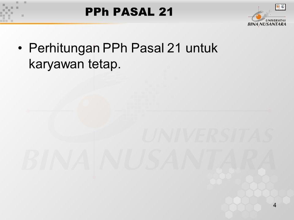 4 PPh PASAL 21 Perhitungan PPh Pasal 21 untuk karyawan tetap.
