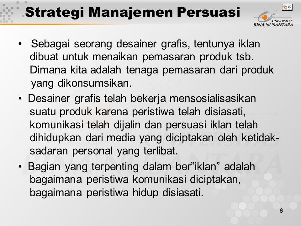 6 Strategi Manajemen Persuasi Sebagai seorang desainer grafis, tentunya iklan dibuat untuk menaikan pemasaran produk tsb.