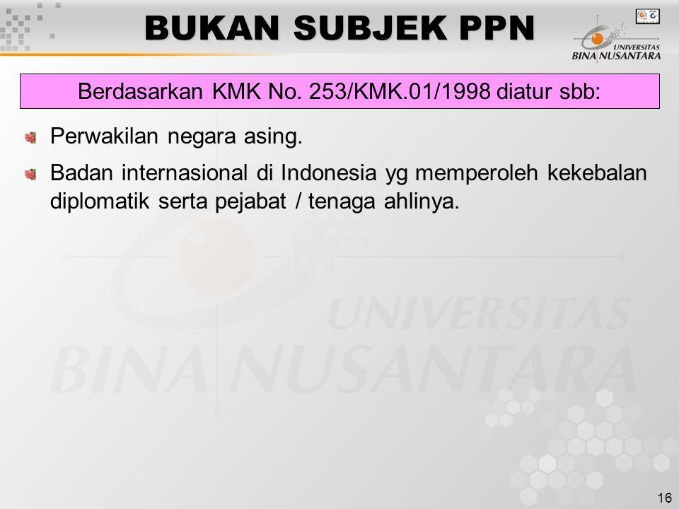 16 BUKAN SUBJEK PPN Perwakilan negara asing. Badan internasional di Indonesia yg memperoleh kekebalan diplomatik serta pejabat / tenaga ahlinya. Berda