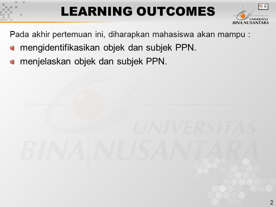 2 LEARNING OUTCOMES Pada akhir pertemuan ini, diharapkan mahasiswa akan mampu : mengidentifikasikan objek dan subjek PPN. menjelaskan objek dan subjek