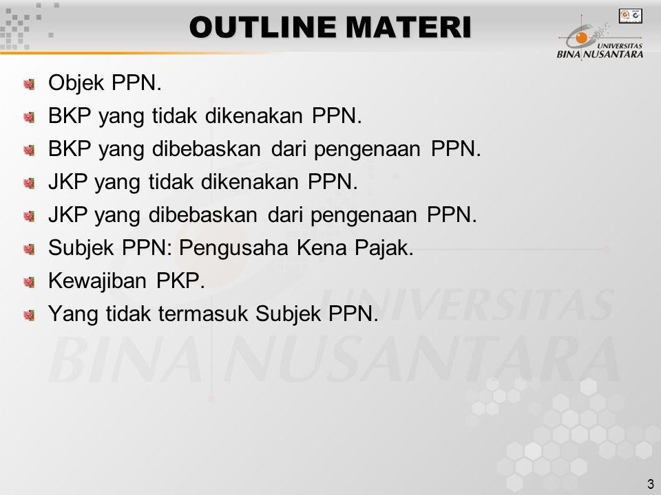 3 OUTLINE MATERI Objek PPN. BKP yang tidak dikenakan PPN. BKP yang dibebaskan dari pengenaan PPN. JKP yang tidak dikenakan PPN. JKP yang dibebaskan da