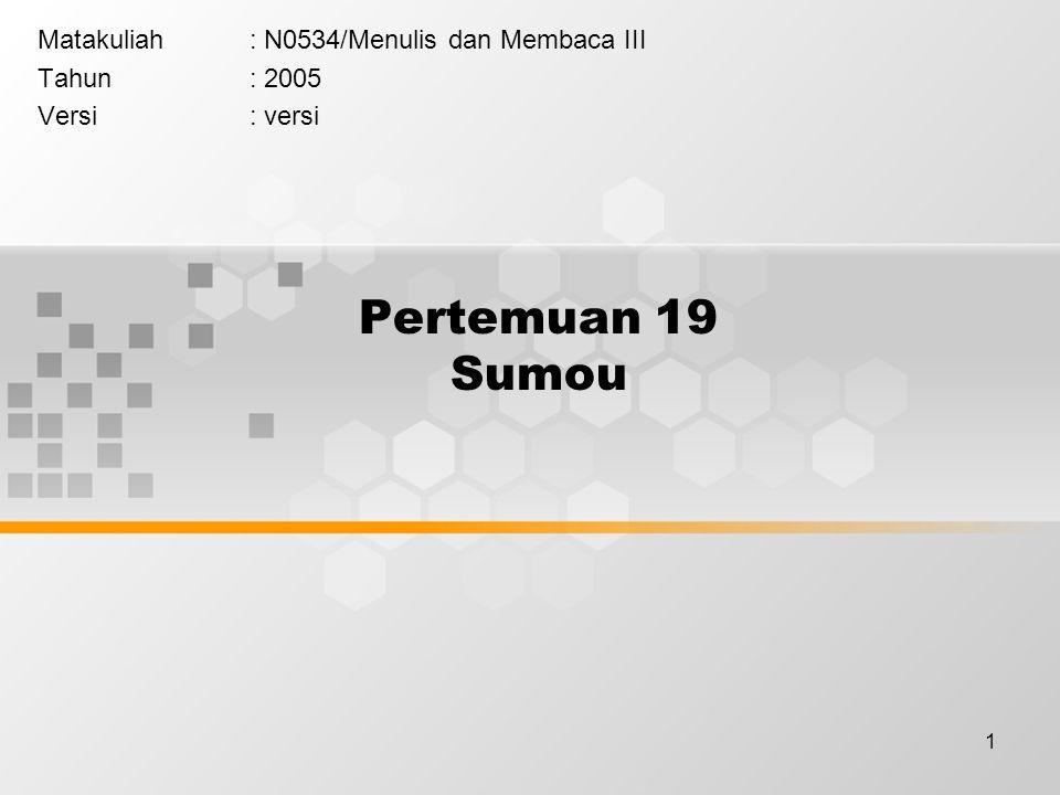 1 Pertemuan 19 Sumou Matakuliah: N0534/Menulis dan Membaca III Tahun: 2005 Versi: versi