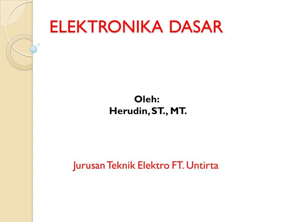 ELEKTRONIKA DASAR Jurusan Teknik Elektro FT. Untirta Oleh: Herudin, ST., MT.