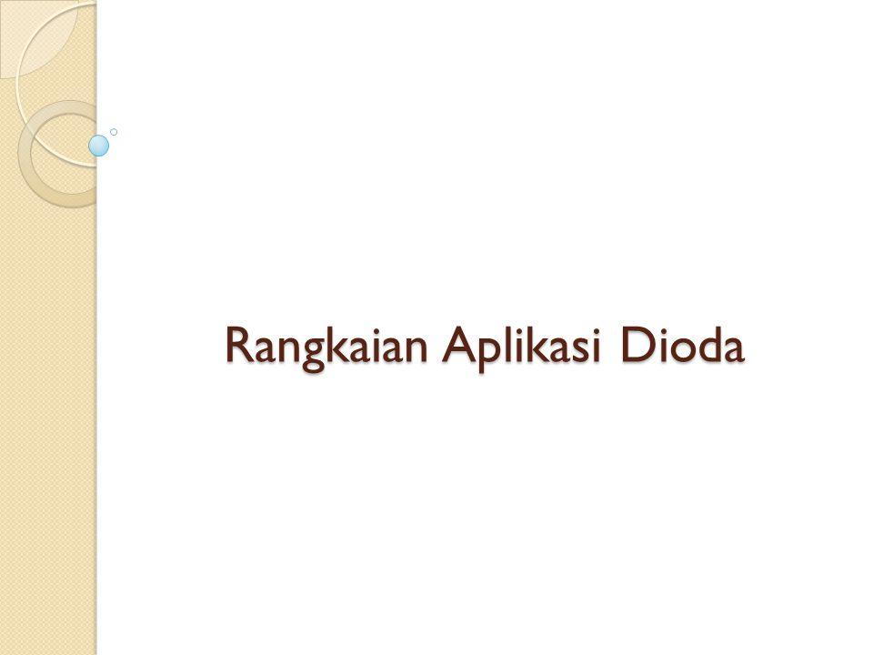 Rangkaian Aplikasi Dioda
