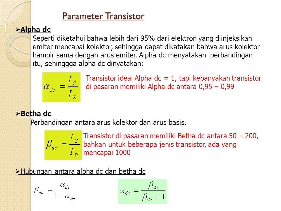 Parameter Transistor  Alpha dc Seperti diketahui bahwa lebih dari 95% dari elektron yang diinjeksikan emiter mencapai kolektor, sehingga dapat dikata