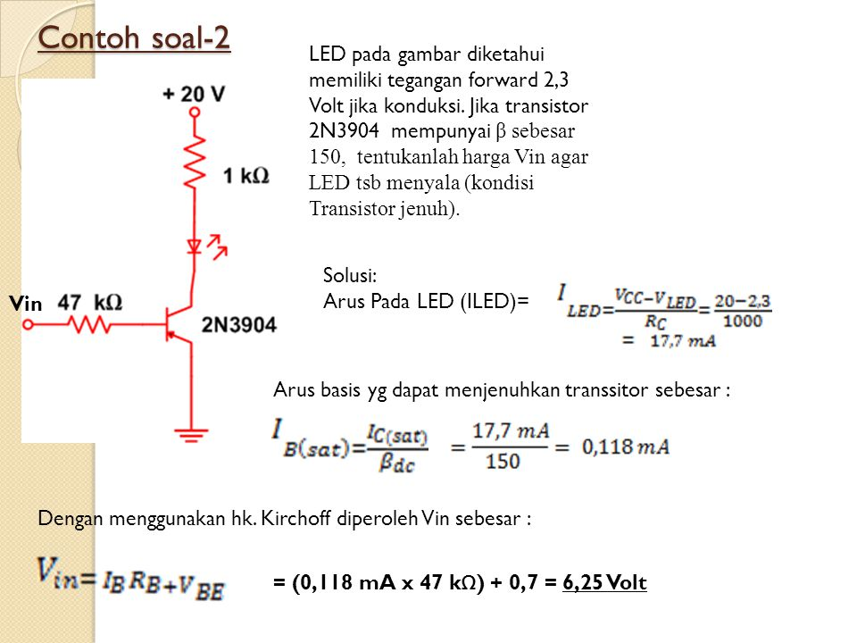 Contoh soal-2 LED pada gambar diketahui memiliki tegangan forward 2,3 Volt jika konduksi. Jika transistor 2N3904 mempunyai β sebesar 150, tentukanlah