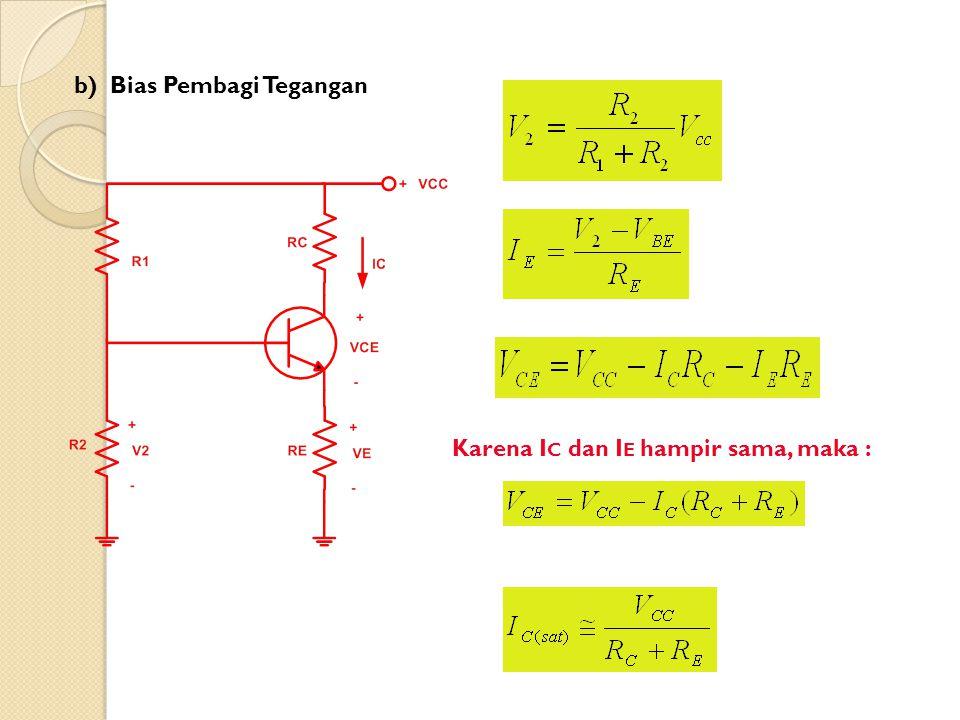 b)Bias Pembagi Tegangan Karena I C dan I E hampir sama, maka :