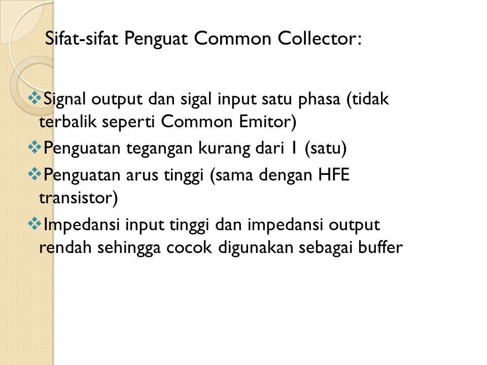  Signal output dan sigal input satu phasa (tidak terbalik seperti Common Emitor)  Penguatan tegangan kurang dari 1 (satu)  Penguatan arus tinggi (s
