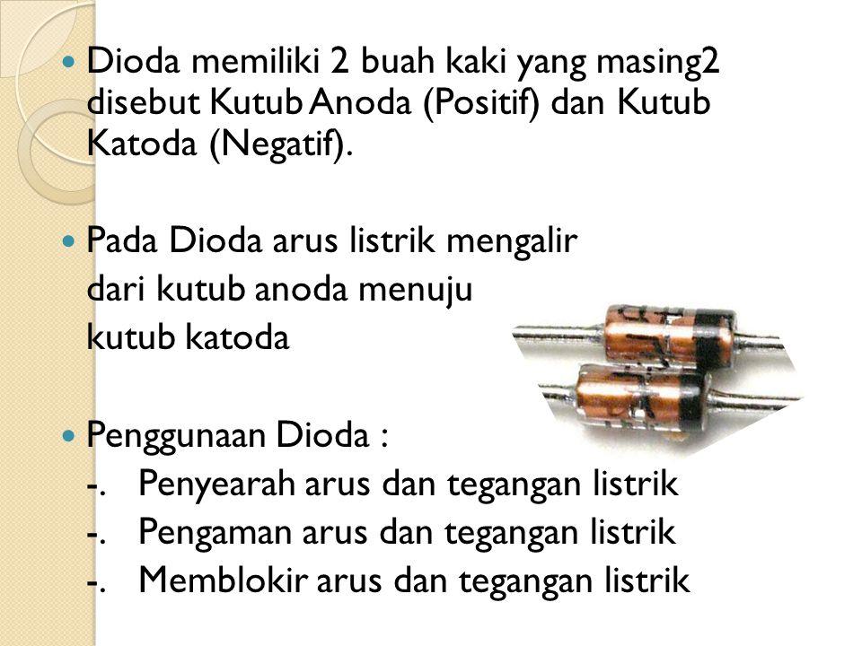 Dioda memiliki 2 buah kaki yang masing2 disebut Kutub Anoda (Positif) dan Kutub Katoda (Negatif). Pada Dioda arus listrik mengalir dari kutub anoda me