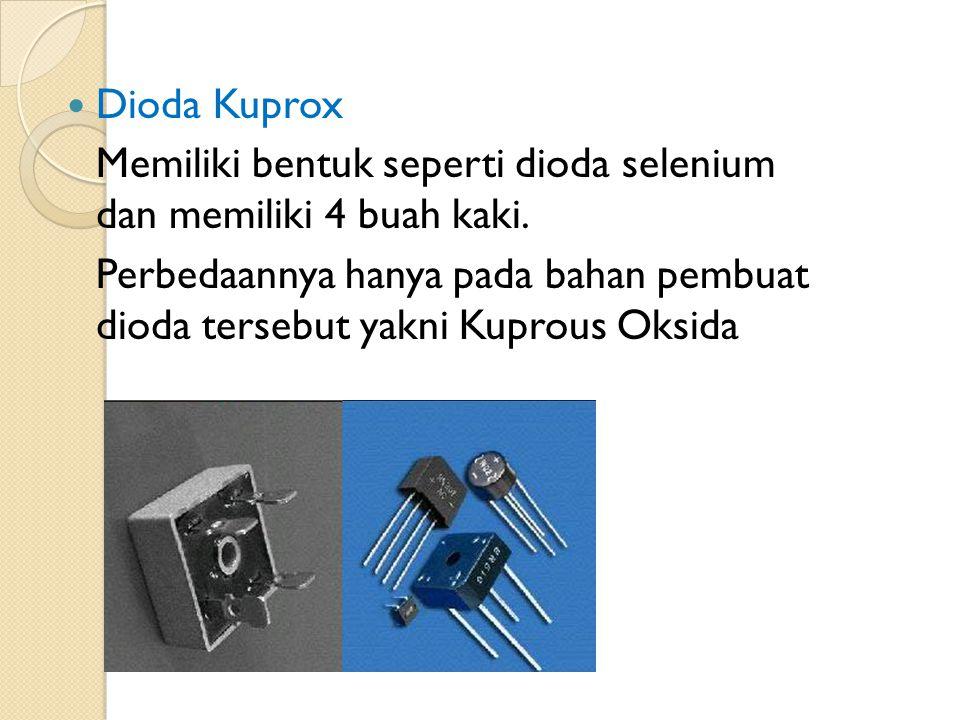 Dioda Kuprox Memiliki bentuk seperti dioda selenium dan memiliki 4 buah kaki. Perbedaannya hanya pada bahan pembuat dioda tersebut yakni Kuprous Oksid