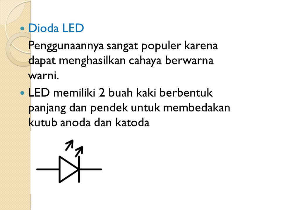 Dioda LED Penggunaannya sangat populer karena dapat menghasilkan cahaya berwarna warni. LED memiliki 2 buah kaki berbentuk panjang dan pendek untuk me