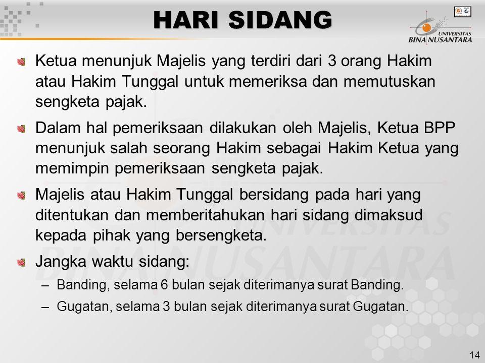 14 HARI SIDANG Ketua menunjuk Majelis yang terdiri dari 3 orang Hakim atau Hakim Tunggal untuk memeriksa dan memutuskan sengketa pajak. Dalam hal peme