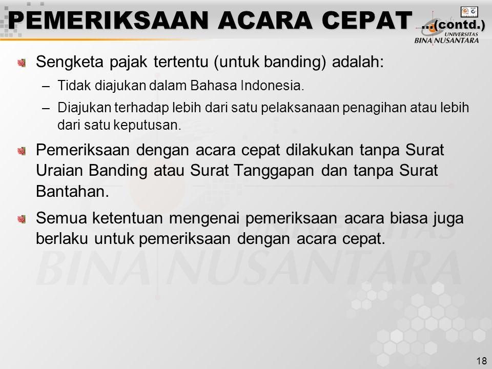 18 PEMERIKSAAN ACARA CEPAT …(contd.) Sengketa pajak tertentu (untuk banding) adalah: –Tidak diajukan dalam Bahasa Indonesia. –Diajukan terhadap lebih