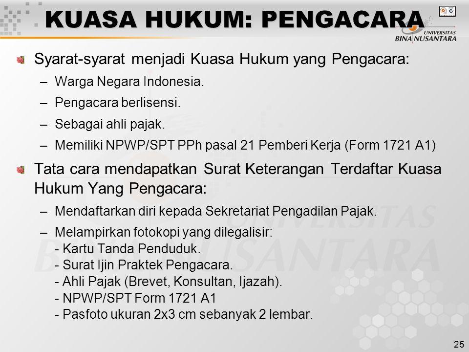 25 KUASA HUKUM: PENGACARA Syarat-syarat menjadi Kuasa Hukum yang Pengacara: –Warga Negara Indonesia. –Pengacara berlisensi. –Sebagai ahli pajak. –Memi