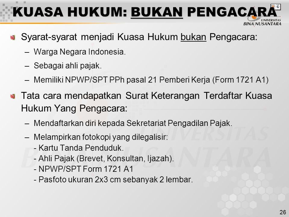 26 KUASA HUKUM: BUKAN PENGACARA Syarat-syarat menjadi Kuasa Hukum bukan Pengacara: –Warga Negara Indonesia. –Sebagai ahli pajak. –Memiliki NPWP/SPT PP
