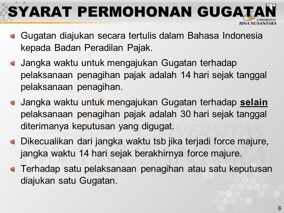 6 SYARAT PERMOHONAN GUGATAN Gugatan diajukan secara tertulis dalam Bahasa Indonesia kepada Badan Peradilan Pajak. Jangka waktu untuk mengajukan Gugata