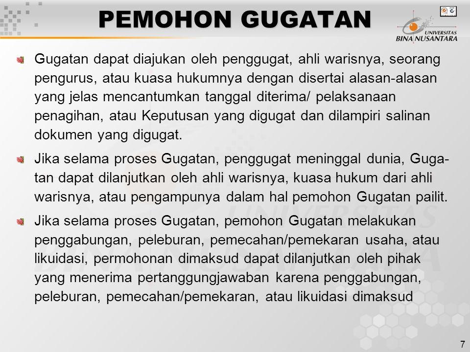 7 PEMOHON GUGATAN Gugatan dapat diajukan oleh penggugat, ahli warisnya, seorang pengurus, atau kuasa hukumnya dengan disertai alasan-alasan yang jelas