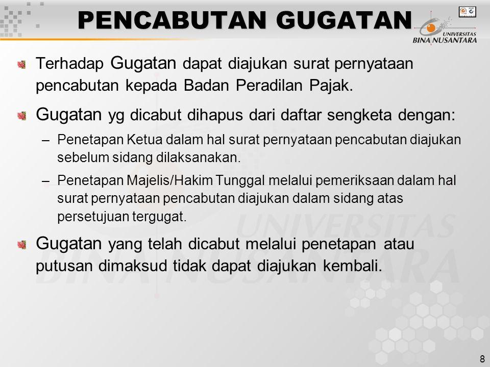 8 PENCABUTAN GUGATAN Terhadap Gugatan dapat diajukan surat pernyataan pencabutan kepada Badan Peradilan Pajak. Gugatan yg dicabut dihapus dari daftar