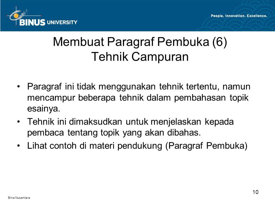 Bina Nusantara Paragraf ini tidak menggunakan tehnik tertentu, namun mencampur beberapa tehnik dalam pembahasan topik esainya. Tehnik ini dimaksudkan