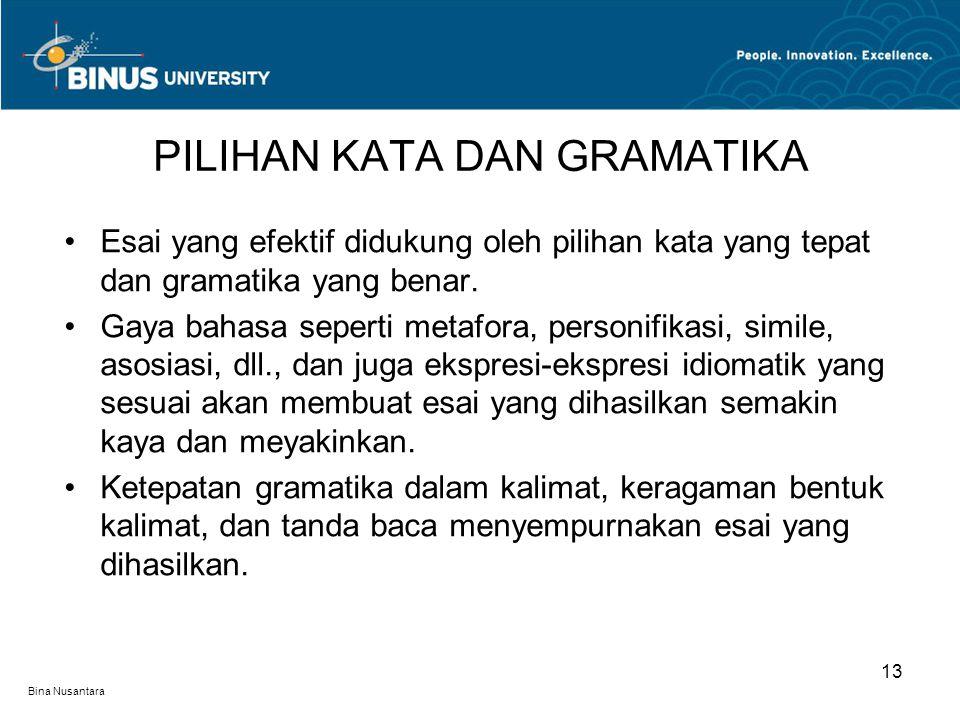 Bina Nusantara Esai yang efektif didukung oleh pilihan kata yang tepat dan gramatika yang benar. Gaya bahasa seperti metafora, personifikasi, simile,