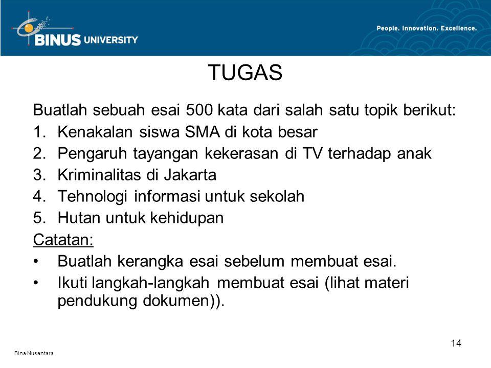 Bina Nusantara Buatlah sebuah esai 500 kata dari salah satu topik berikut: 1.Kenakalan siswa SMA di kota besar 2.Pengaruh tayangan kekerasan di TV ter