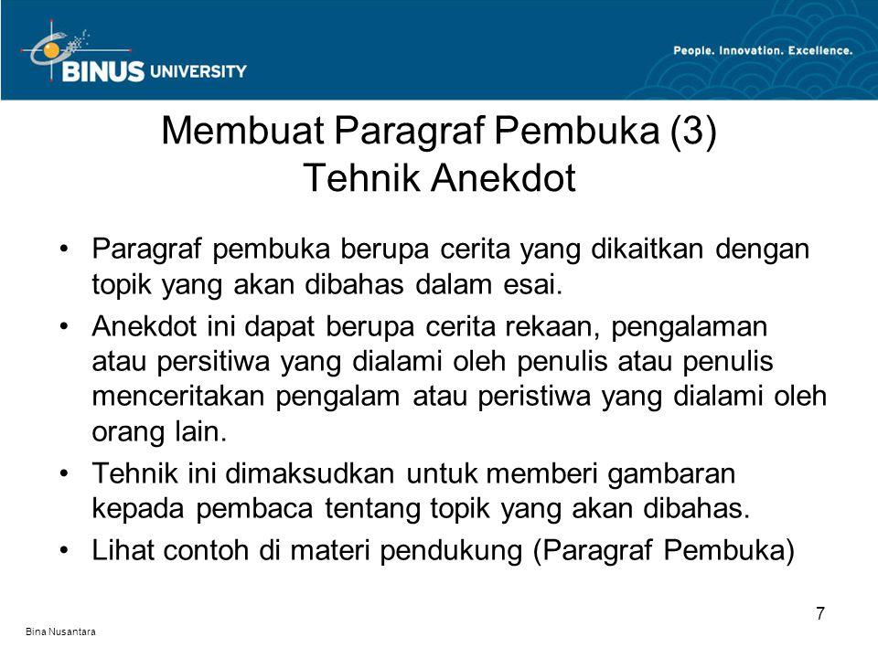 Bina Nusantara Paragraf pembuka berupa cerita yang dikaitkan dengan topik yang akan dibahas dalam esai. Anekdot ini dapat berupa cerita rekaan, pengal