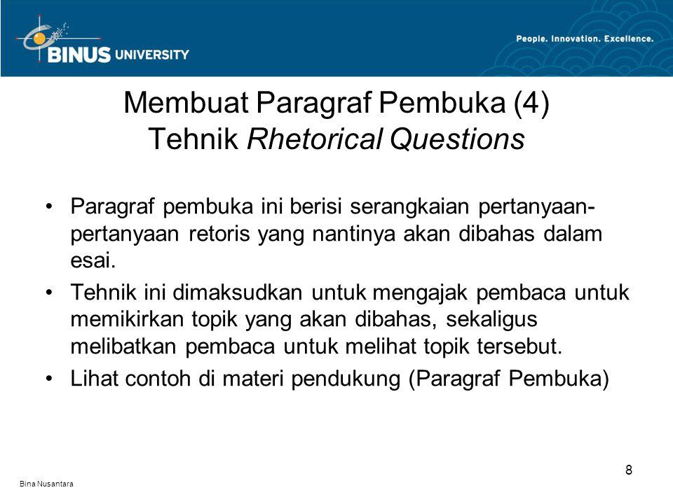 Bina Nusantara Paragraf pembuka ini berisi serangkaian pertanyaan- pertanyaan retoris yang nantinya akan dibahas dalam esai.