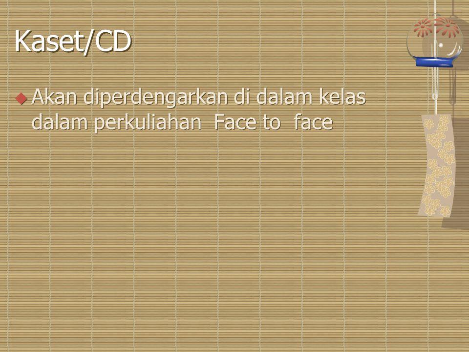 Kaset/CD  Akan diperdengarkan di dalam kelas dalam perkuliahan Face to face
