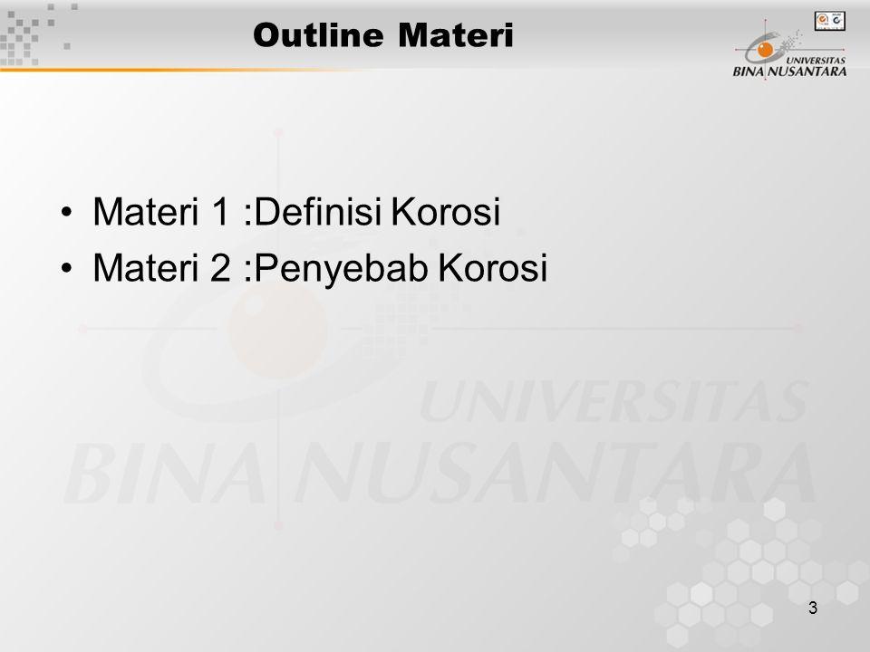 3 Outline Materi Materi 1 :Definisi Korosi Materi 2 :Penyebab Korosi