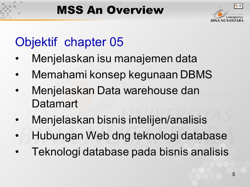 5 MSS An Overview Objektif chapter 05 Menjelaskan isu manajemen data Memahami konsep kegunaan DBMS Menjelaskan Data warehouse dan Datamart Menjelaskan
