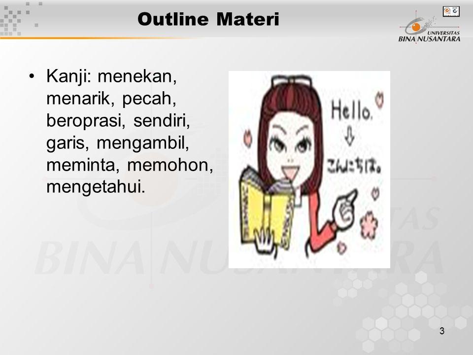 3 Outline Materi Kanji: menekan, menarik, pecah, beroprasi, sendiri, garis, mengambil, meminta, memohon, mengetahui.