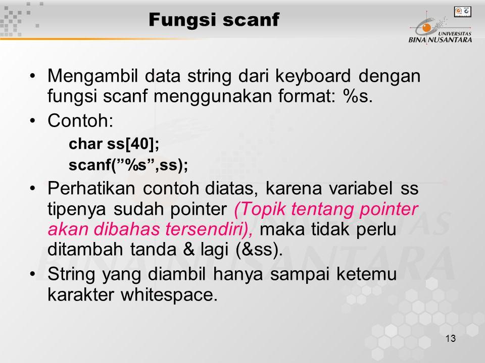 13 Mengambil data string dari keyboard dengan fungsi scanf menggunakan format: %s.
