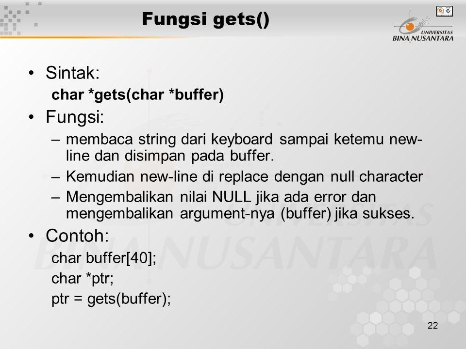 22 Sintak: char *gets(char *buffer) Fungsi: –membaca string dari keyboard sampai ketemu new- line dan disimpan pada buffer.