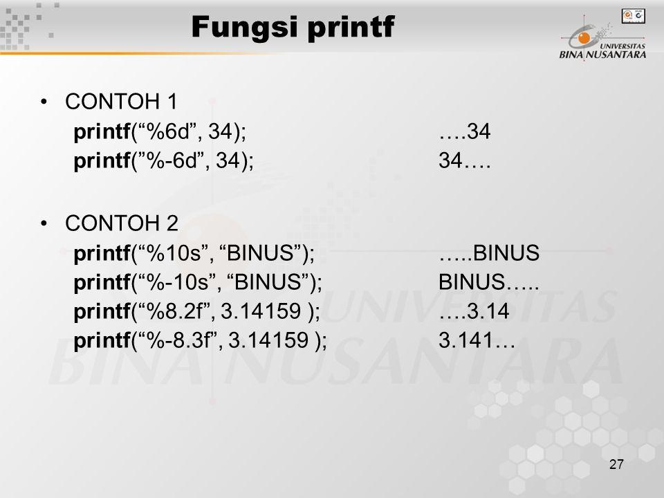 27 CONTOH 1 printf( %6d , 34);….34 printf( %-6d , 34);34….