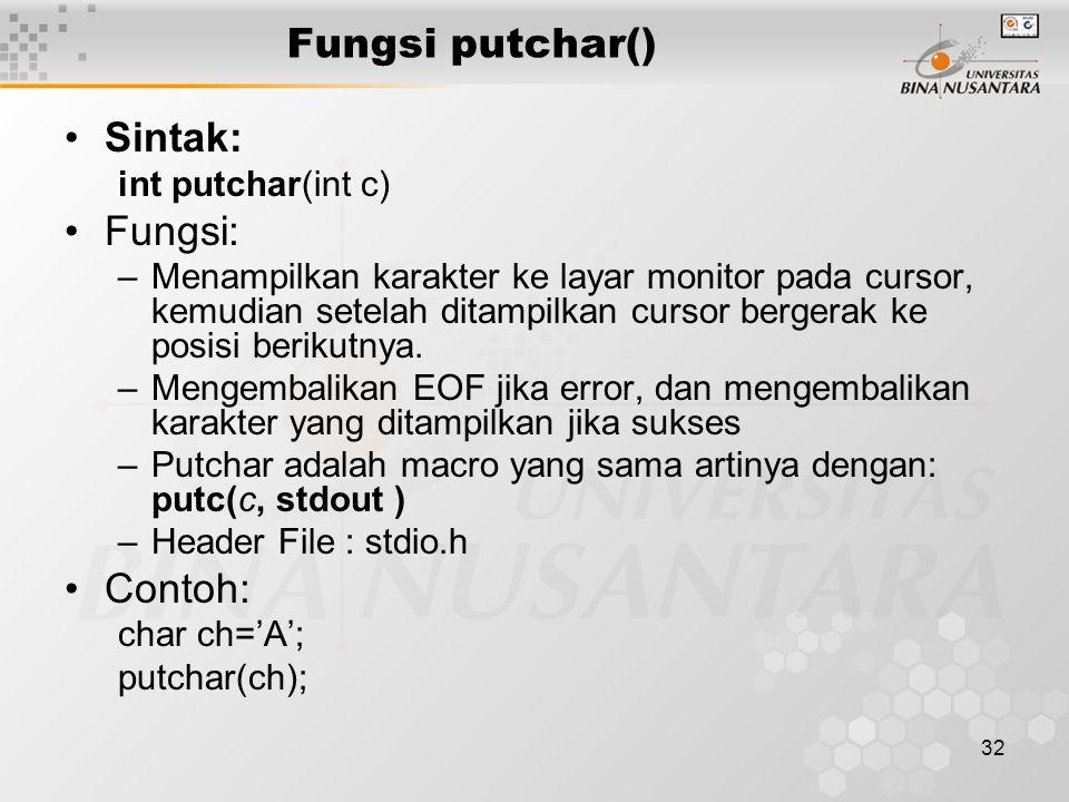 32 Fungsi putchar() Sintak: int putchar(int c) Fungsi: –Menampilkan karakter ke layar monitor pada cursor, kemudian setelah ditampilkan cursor bergerak ke posisi berikutnya.