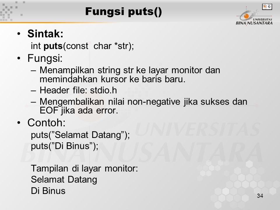 34 Fungsi puts() Sintak: int puts(const char *str); Fungsi: –Menampilkan string str ke layar monitor dan memindahkan kursor ke baris baru.