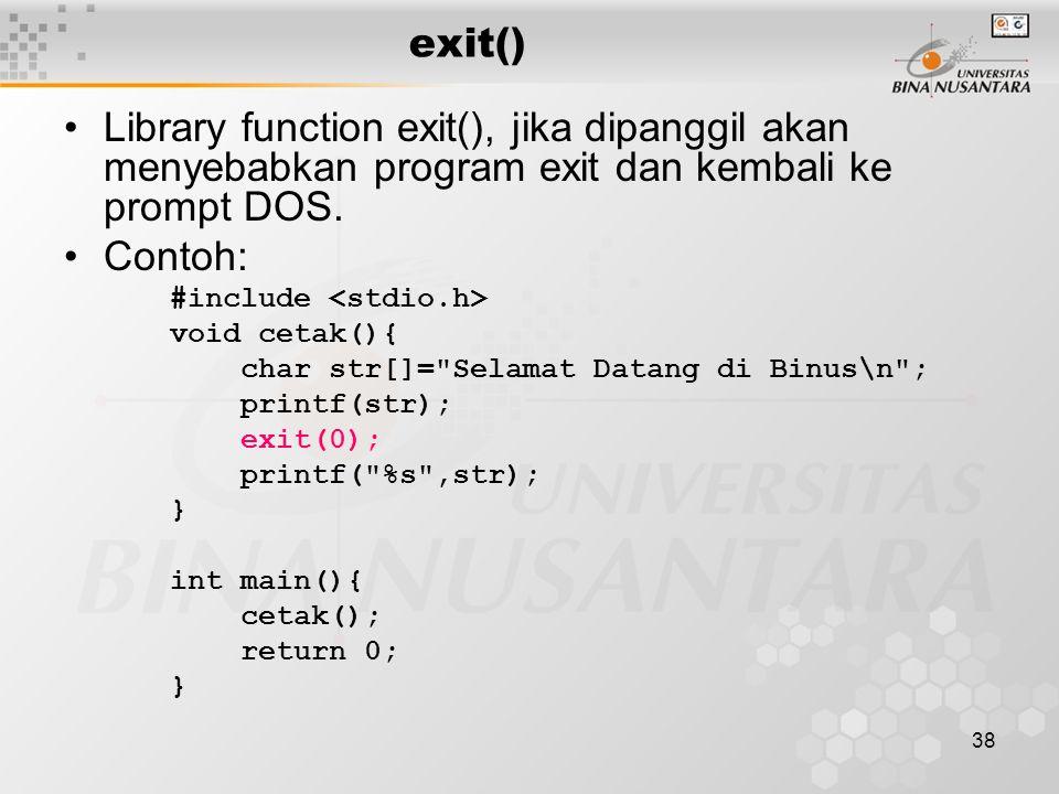 38 exit() Library function exit(), jika dipanggil akan menyebabkan program exit dan kembali ke prompt DOS.