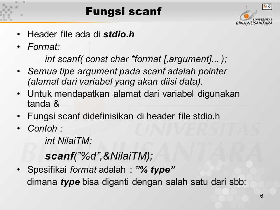 6 Fungsi scanf Header file ada di stdio.h Format: int scanf( const char *format [,argument]...