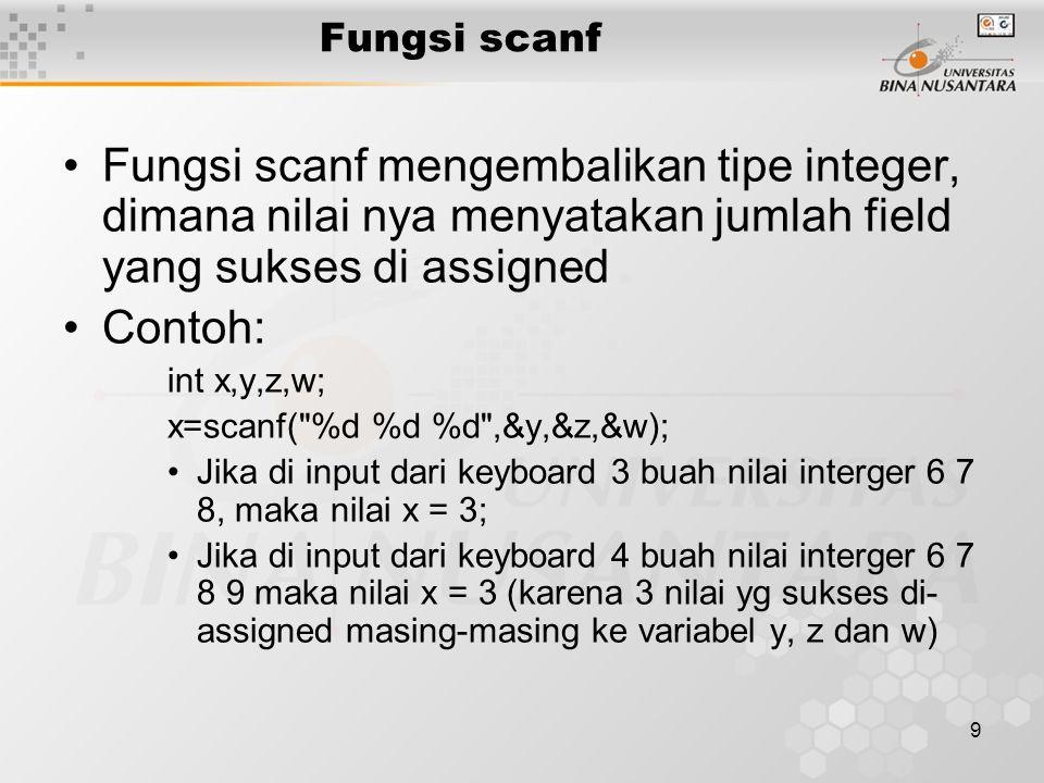 10 Program Luas Segi Empat /* Program Luas_Segi_Empat v1*/ #include int main() { int panjang, lebar, luas; scanf( %d ,&panjang); scanf( %d ,&lebar); luas = panjang * lebar; return(0); } Fungsi scanf