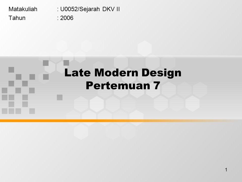 1 Late Modern Design Pertemuan 7 Matakuliah: U0052/Sejarah DKV II Tahun: 2006