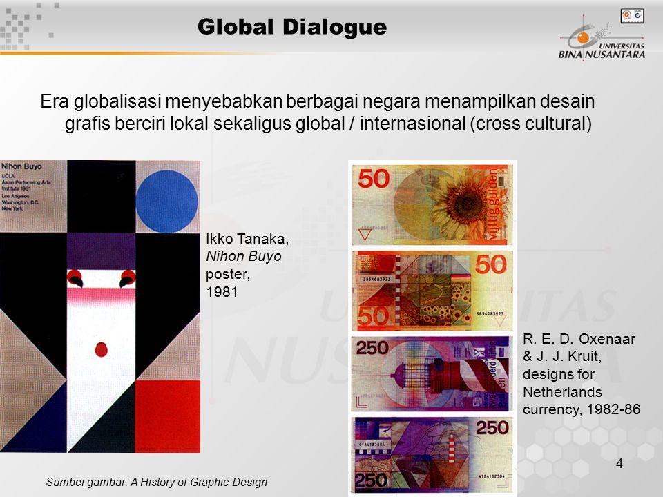 4 Global Dialogue Era globalisasi menyebabkan berbagai negara menampilkan desain grafis berciri lokal sekaligus global / internasional (cross cultural) Sumber gambar: A History of Graphic Design R.