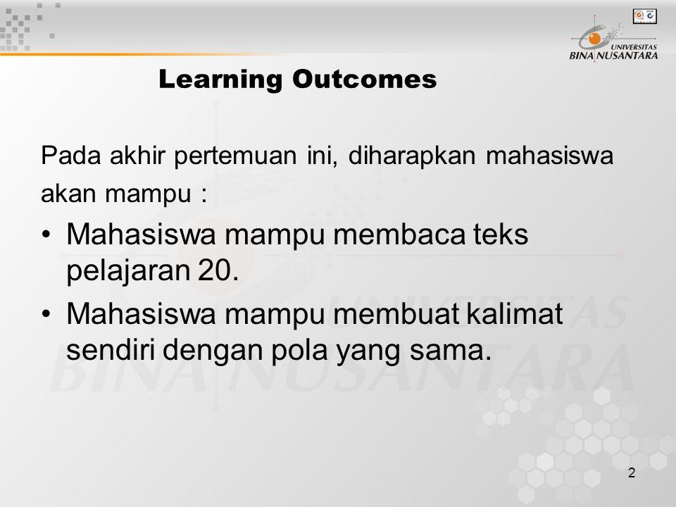 2 Learning Outcomes Pada akhir pertemuan ini, diharapkan mahasiswa akan mampu : Mahasiswa mampu membaca teks pelajaran 20.
