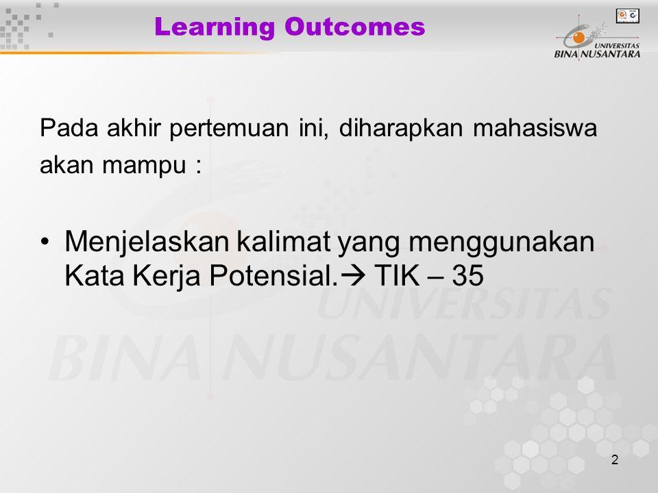 2 Learning Outcomes Pada akhir pertemuan ini, diharapkan mahasiswa akan mampu : Menjelaskan kalimat yang menggunakan Kata Kerja Potensial.  TIK – 35